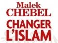 Changer l'Islam de Malek Chebel...