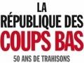 La république des coups bas : 50 ans de trahisons en politique...