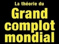 Le théorie du grand complot mondial...